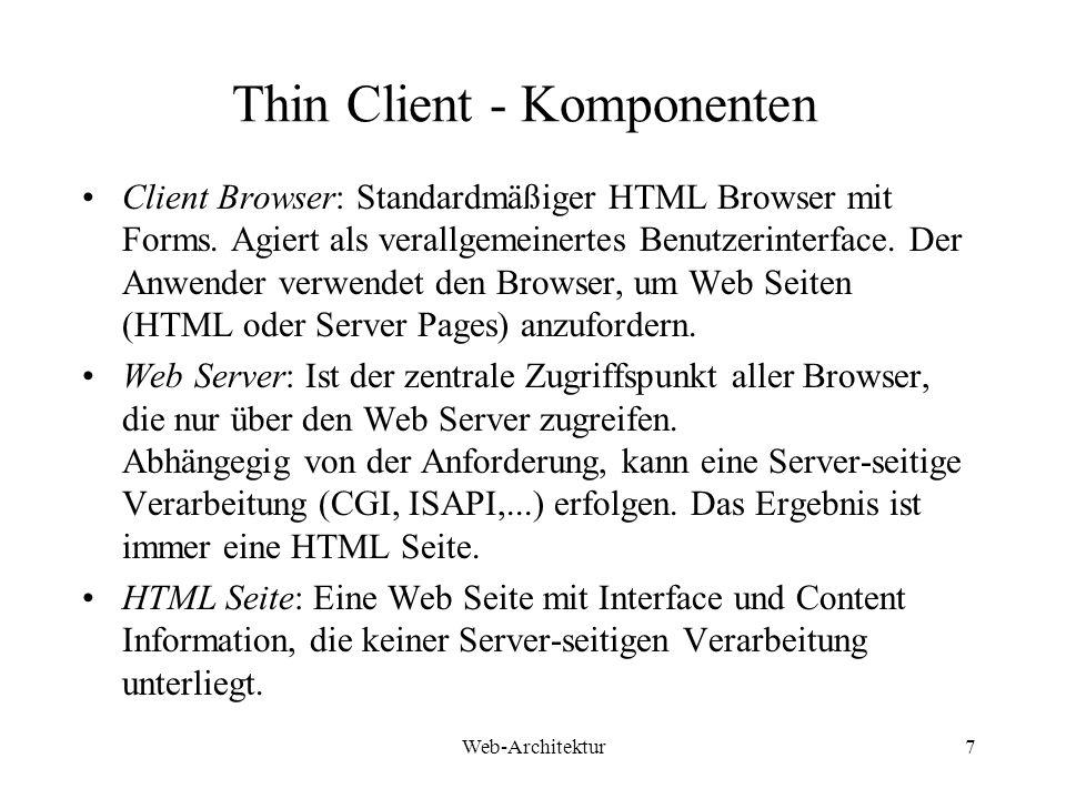 Web-Architektur7 Thin Client - Komponenten Client Browser: Standardmäßiger HTML Browser mit Forms. Agiert als verallgemeinertes Benutzerinterface. Der