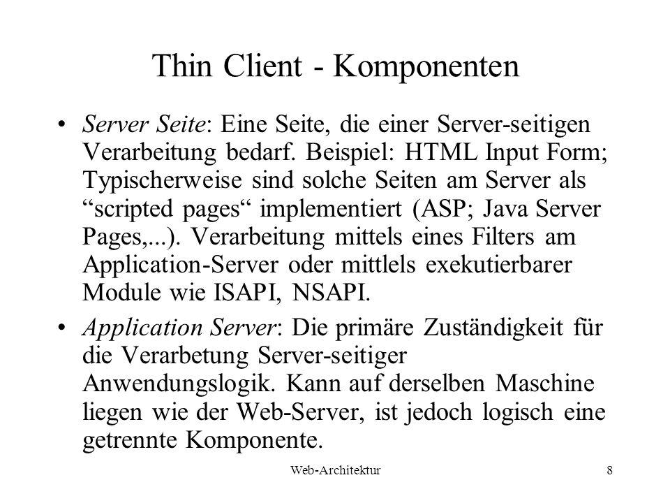 Web-Architektur8 Thin Client - Komponenten Server Seite: Eine Seite, die einer Server-seitigen Verarbeitung bedarf. Beispiel: HTML Input Form; Typisch