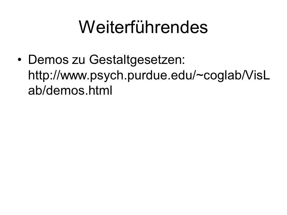 Weiterführendes Demos zu Gestaltgesetzen: http://www.psych.purdue.edu/~coglab/VisL ab/demos.html