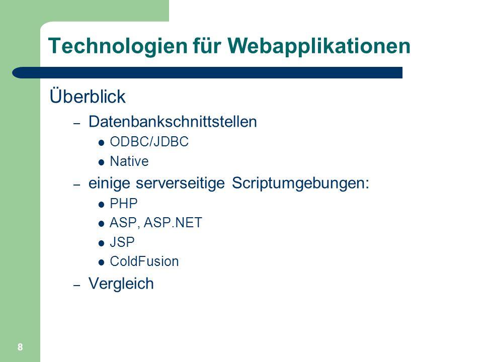 8 Technologien für Webapplikationen Überblick – Datenbankschnittstellen ODBC/JDBC Native – einige serverseitige Scriptumgebungen: PHP ASP, ASP.NET JSP