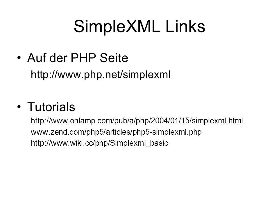 SimpleXML Links Auf der PHP Seite http://www.php.net/simplexml Tutorials http://www.onlamp.com/pub/a/php/2004/01/15/simplexml.html www.zend.com/php5/articles/php5-simplexml.php http://www.wiki.cc/php/Simplexml_basic