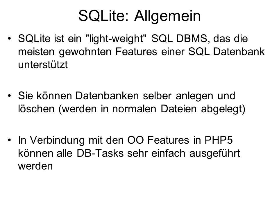 SQLite: Datenbankzugriff Wichtigste Klasse: SQLiteDatabase Öffnen / erzeugen einer Datenbank: $db = new SQLiteDatabase( MyDBs/test-db.xy ); Das Verzeichnis, in dem die Datenbank liegt muss Lese- und Schreibzugriff bieten: > chmod 777 MyDBs