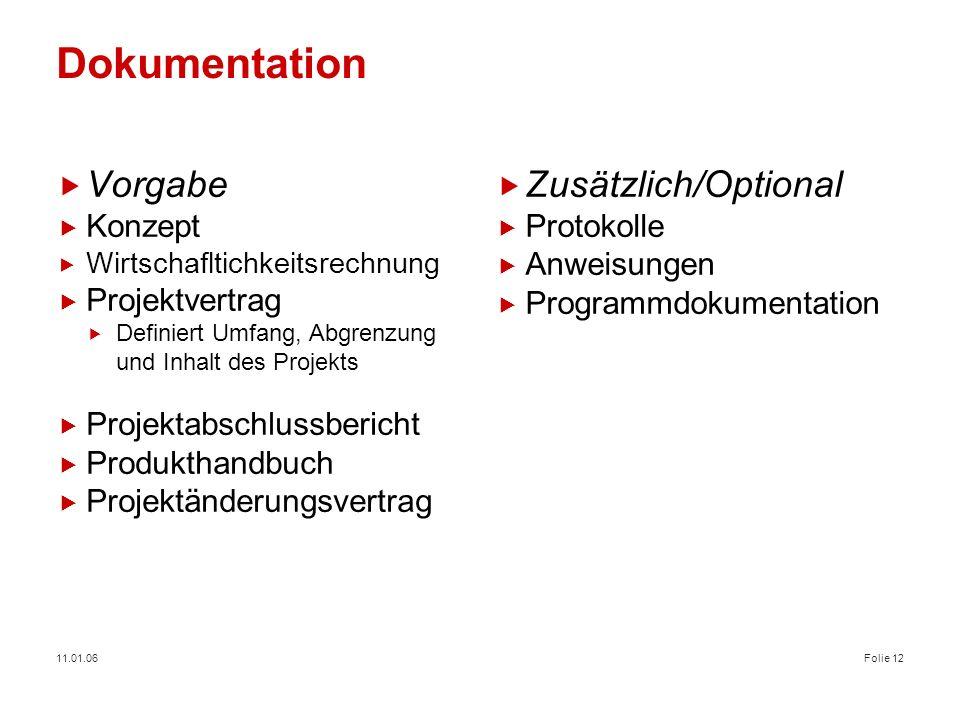 11.01.06Folie 12 Dokumentation Vorgabe Konzept Wirtschafltichkeitsrechnung Projektvertrag Definiert Umfang, Abgrenzung und Inhalt des Projekts Projekt