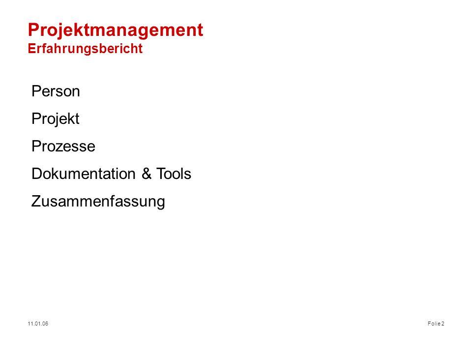 11.01.06Folie 2 Projektmanagement Erfahrungsbericht Person Projekt Prozesse Dokumentation & Tools Zusammenfassung
