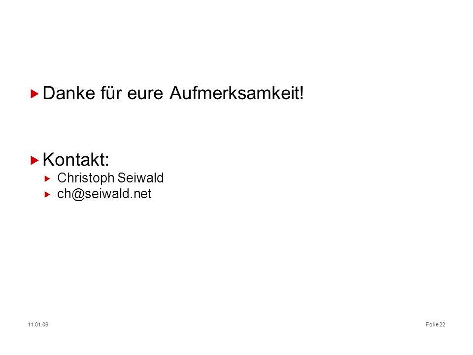 11.01.06Folie 22 Danke für eure Aufmerksamkeit! Kontakt: Christoph Seiwald ch@seiwald.net