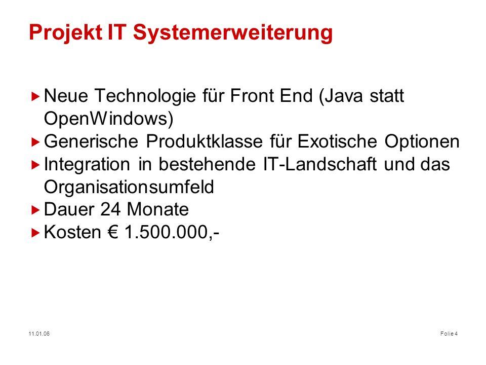 11.01.06Folie 4 Projekt IT Systemerweiterung Neue Technologie für Front End (Java statt OpenWindows) Generische Produktklasse für Exotische Optionen I