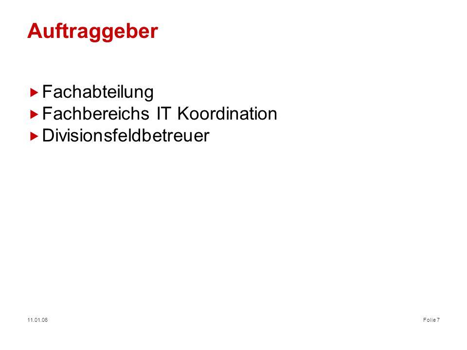11.01.06Folie 7 Auftraggeber Fachabteilung Fachbereichs IT Koordination Divisionsfeldbetreuer