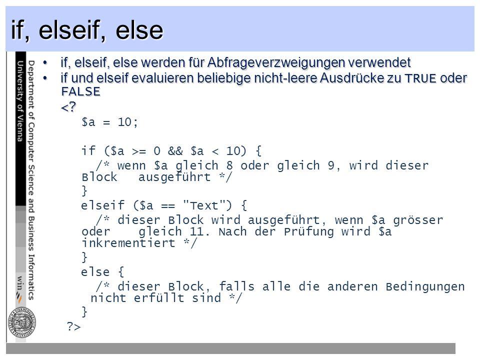 if, elseif, else if, elseif, else werden für Abfrageverzweigungen verwendetif, elseif, else werden für Abfrageverzweigungen verwendet if und elseif evaluieren beliebige nicht-leere Ausdrücke zu TRUE oder FALSEif und elseif evaluieren beliebige nicht-leere Ausdrücke zu TRUE oder FALSE<.