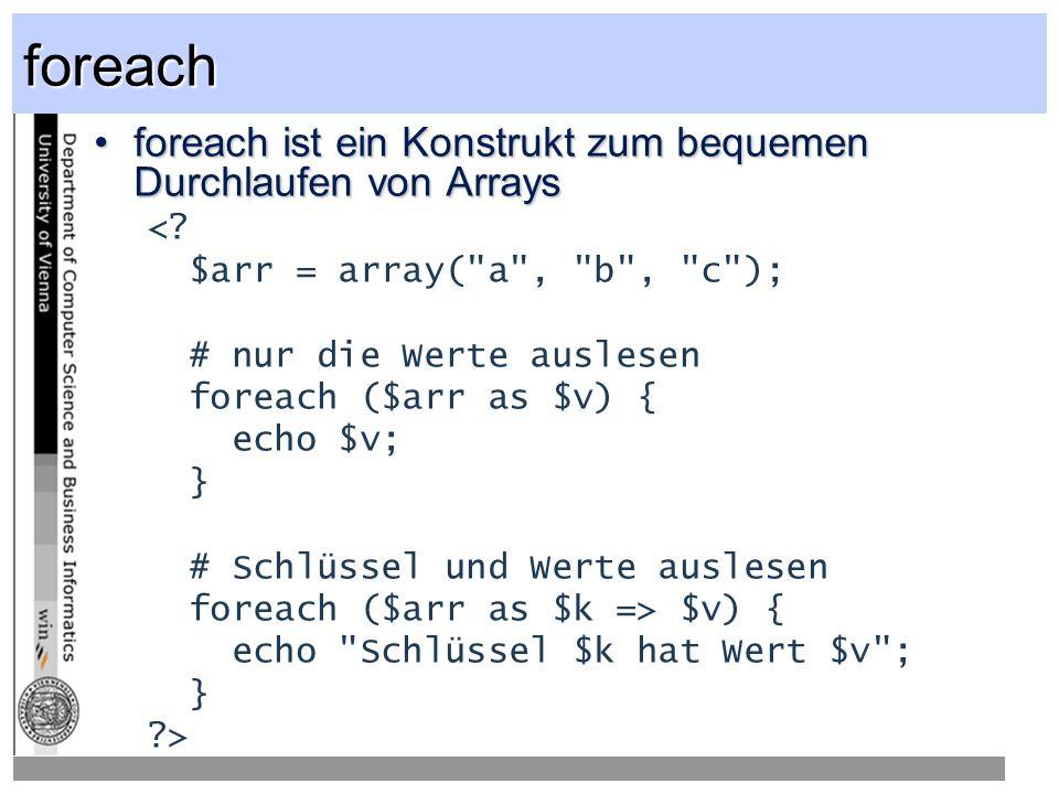 foreach foreach ist ein Konstrukt zum bequemen Durchlaufen von Arraysforeach ist ein Konstrukt zum bequemen Durchlaufen von Arrays <.