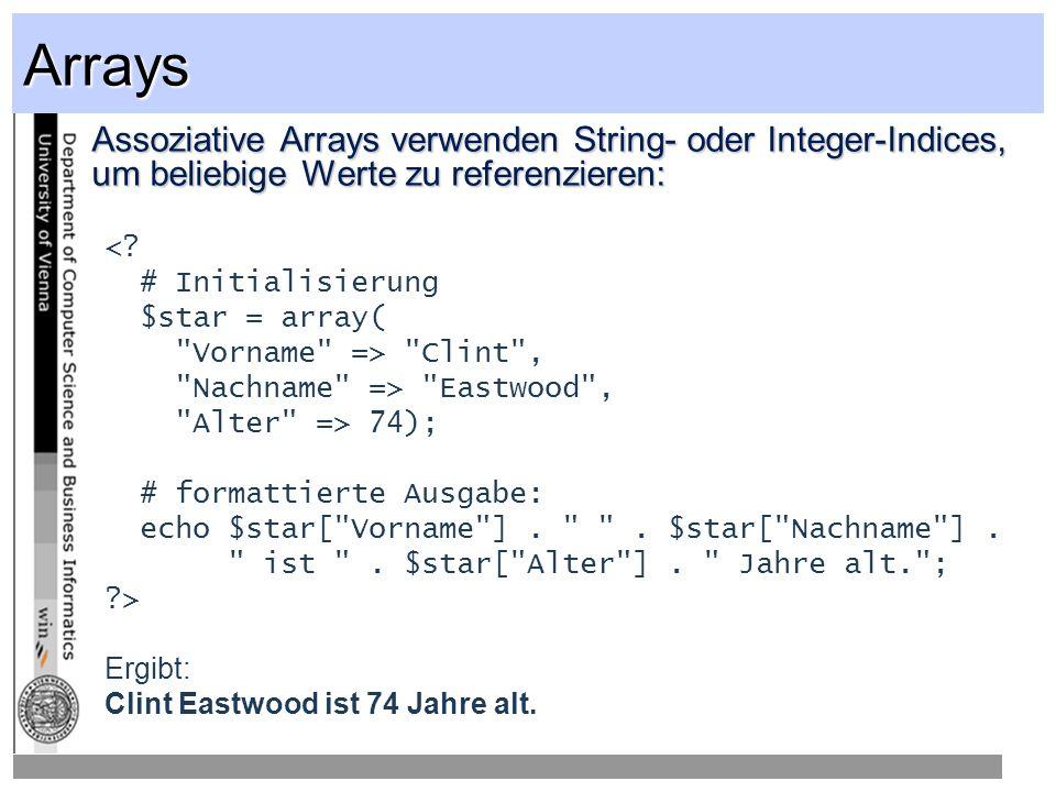 Arrays Assoziative Arrays verwenden String- oder Integer-Indices, um beliebige Werte zu referenzieren: <.