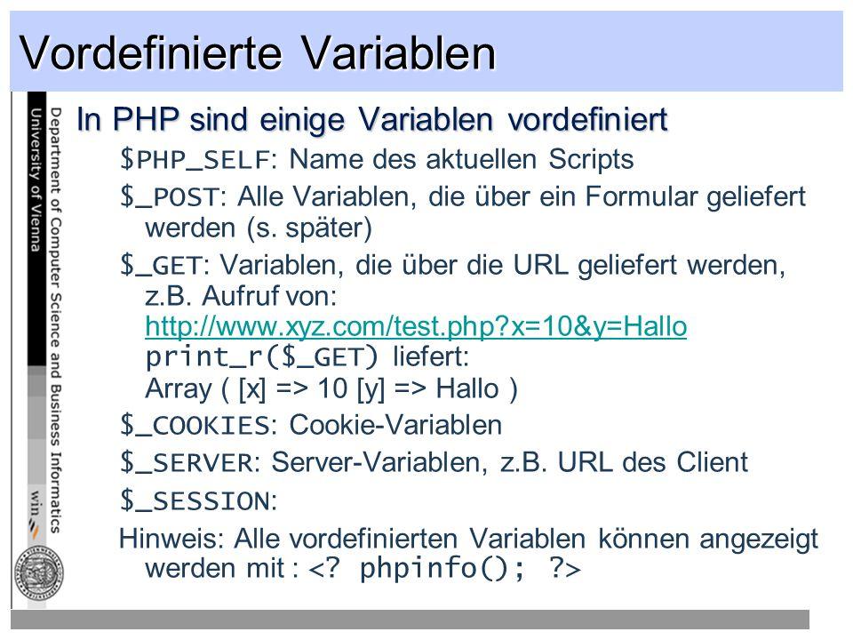Vordefinierte Variablen In PHP sind einige Variablen vordefiniert $PHP_SELF : Name des aktuellen Scripts $_POST : Alle Variablen, die über ein Formular geliefert werden (s.