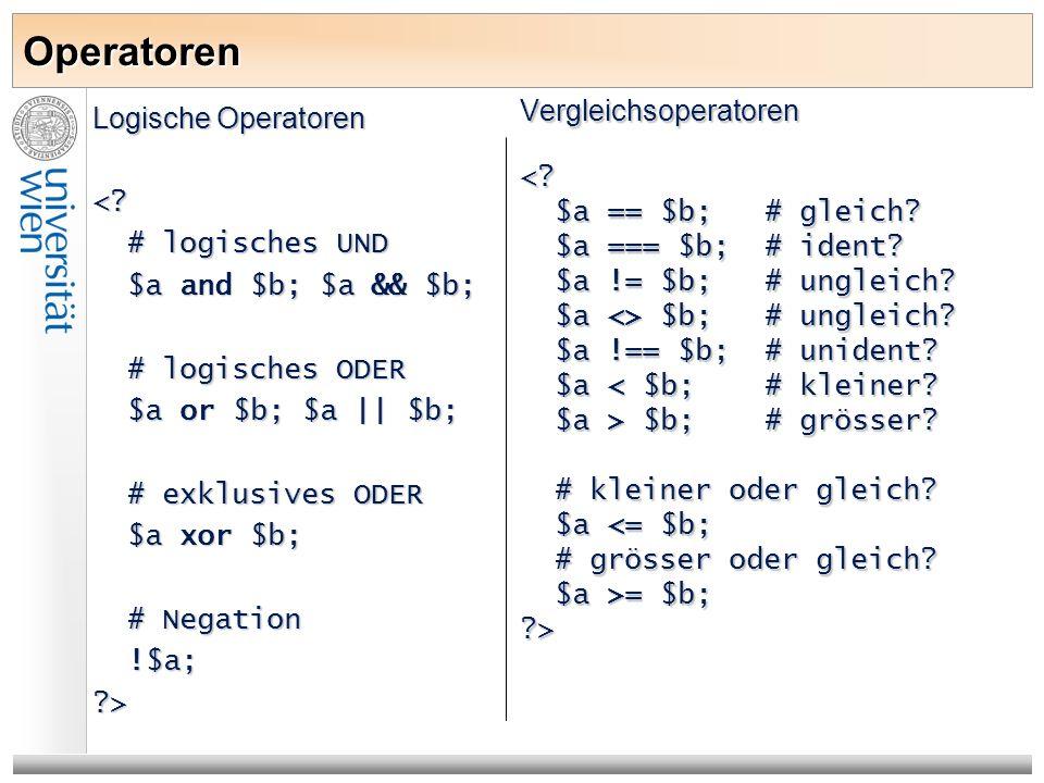 Operatoren Logische Operatoren <? # logisches UND # logisches UND $a and $b; $a && $b; $a and $b; $a && $b; # logisches ODER # logisches ODER $a or $b