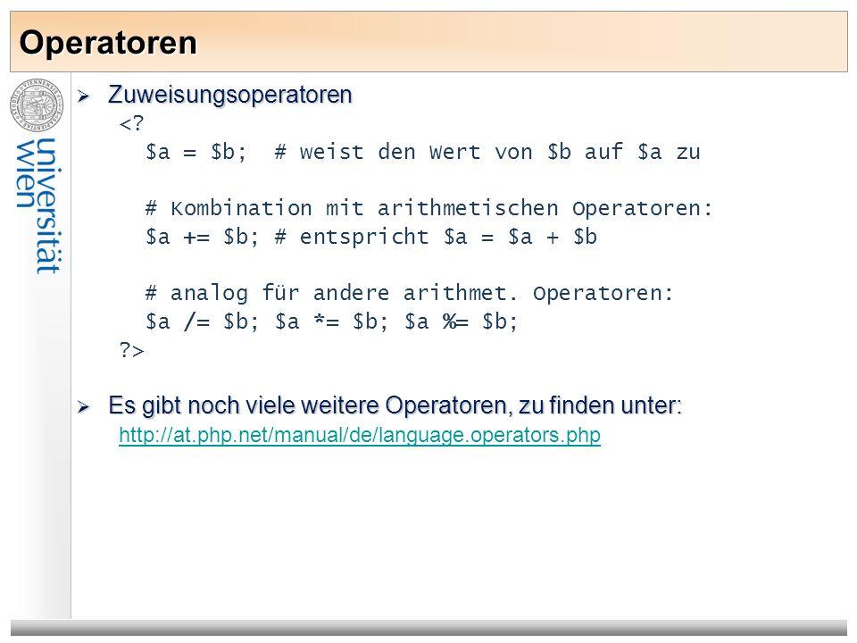 Operatoren Zuweisungsoperatoren Zuweisungsoperatoren <? $a = $b; # weist den Wert von $b auf $a zu # Kombination mit arithmetischen Operatoren: $a +=