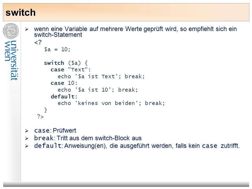 switch wenn eine Variable auf mehrere Werte geprüft wird, so empfiehlt sich ein switch-Statement wenn eine Variable auf mehrere Werte geprüft wird, so