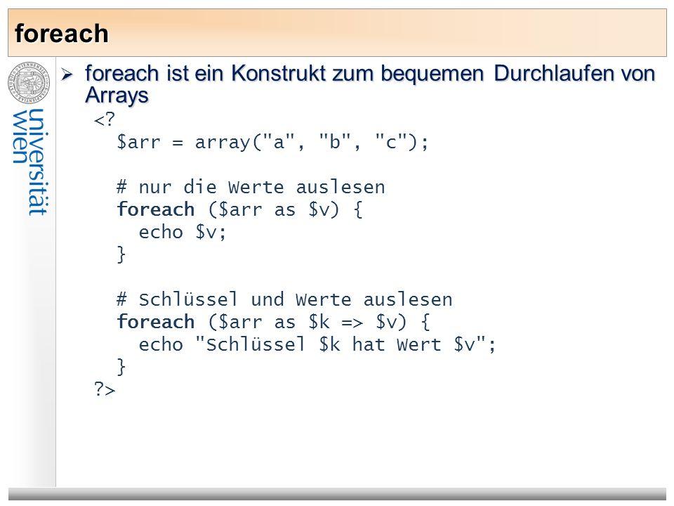 foreach foreach ist ein Konstrukt zum bequemen Durchlaufen von Arrays foreach ist ein Konstrukt zum bequemen Durchlaufen von Arrays <? $arr = array(