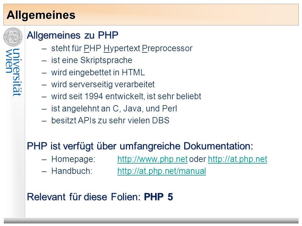 Allgemeines Allgemeines zu PHP –steht für PHP Hypertext Preprocessor –ist eine Skriptsprache –wird eingebettet in HTML –wird serverseitig verarbeitet