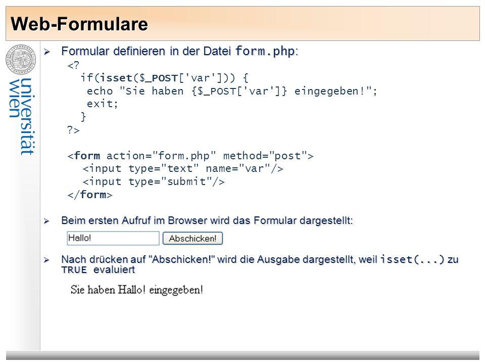 Web-Formulare Formular definieren in der Datei form.php : Formular definieren in der Datei form.php : <? if(isset($_POST['var'])) { echo