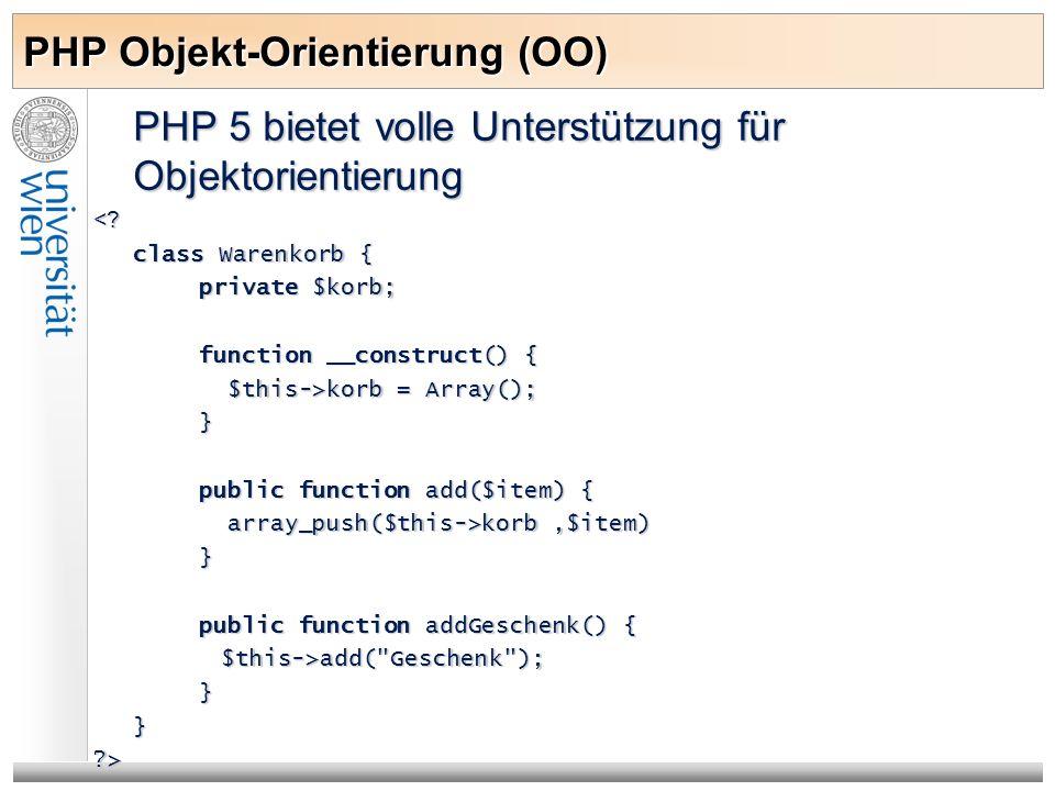 PHP Objekt-Orientierung (OO) PHP 5 bietet volle Unterstützung für Objektorientierung <? class Warenkorb { private $korb; function __construct() { $thi