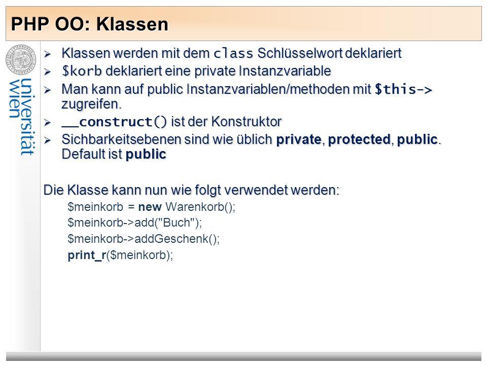 PHP OO: Klassen Klassen werden mit dem class Schlüsselwort deklariert Klassen werden mit dem class Schlüsselwort deklariert $korb deklariert eine priv