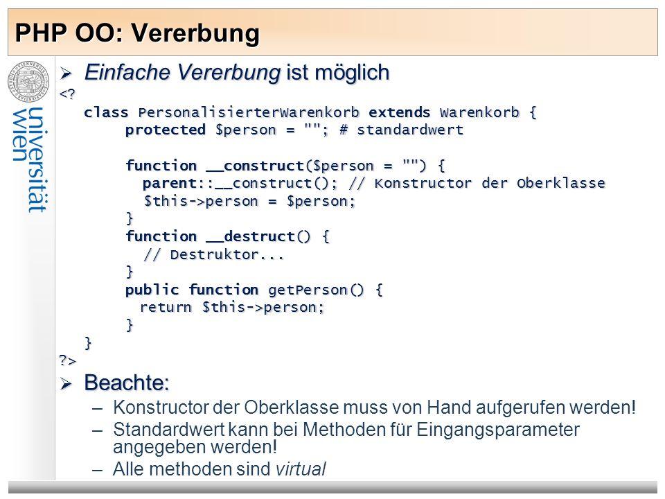 PHP OO: Vererbung Einfache Vererbung ist möglich Einfache Vererbung ist möglich<? class PersonalisierterWarenkorb extends Warenkorb { protected $perso