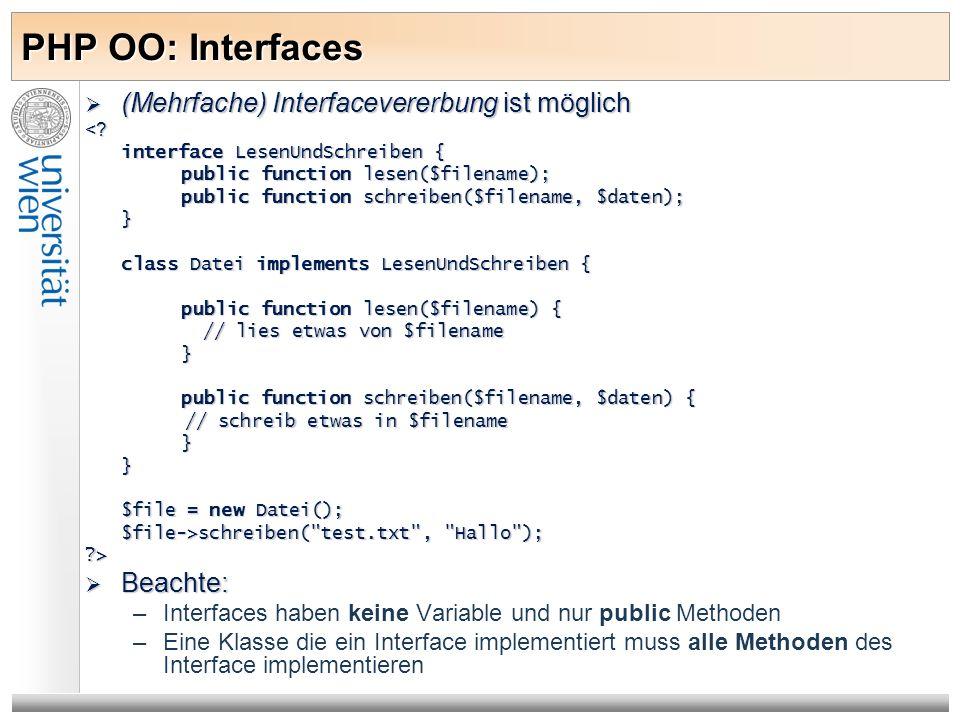 PHP OO: Interfaces (Mehrfache) Interfacevererbung ist möglich (Mehrfache) Interfacevererbung ist möglich<? interface LesenUndSchreiben { public functi