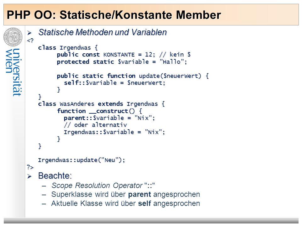 PHP OO: Statische/Konstante Member Statische Methoden und Variablen Statische Methoden und Variablen<? class Irgendwas { public const KONSTANTE = 12;