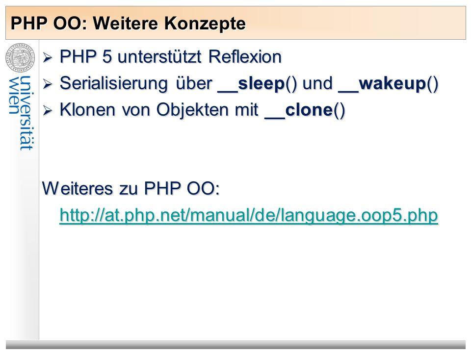 PHP OO: Weitere Konzepte PHP 5 unterstützt Reflexion PHP 5 unterstützt Reflexion Serialisierung über __sleep() und __wakeup() Serialisierung über __sl