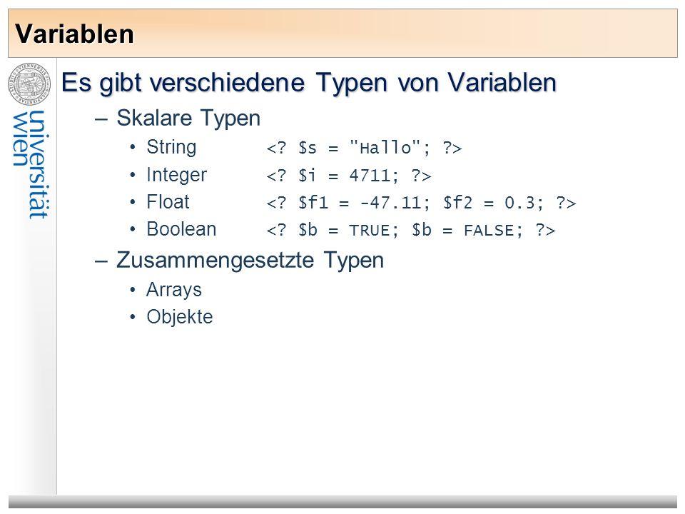 Variablen Es gibt verschiedene Typen von Variablen –Skalare Typen String Integer Float Boolean –Zusammengesetzte Typen Arrays Objekte