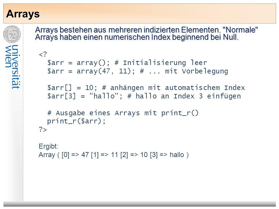 Arrays Arrays bestehen aus mehreren indizierten Elementen.