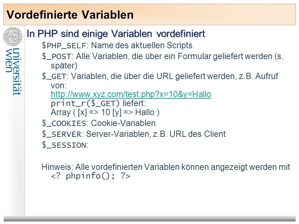 Vordefinierte Variablen In PHP sind einige Variablen vordefiniert $PHP_SELF : Name des aktuellen Scripts $_POST : Alle Variablen, die über ein Formula
