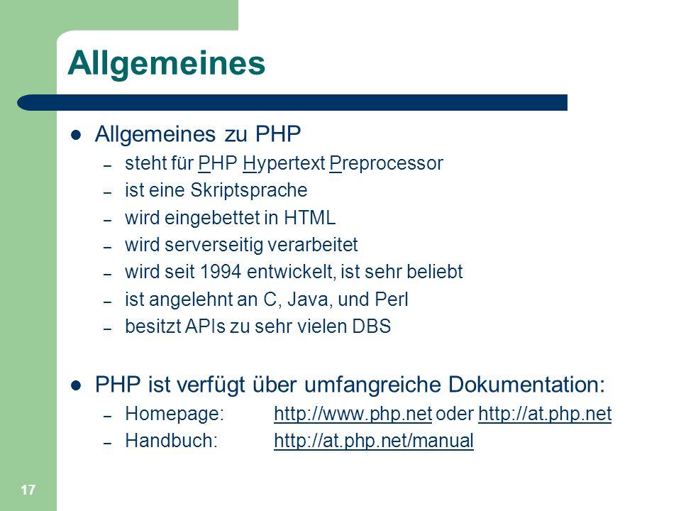 17 Allgemeines Allgemeines zu PHP – steht für PHP Hypertext Preprocessor – ist eine Skriptsprache – wird eingebettet in HTML – wird serverseitig verar