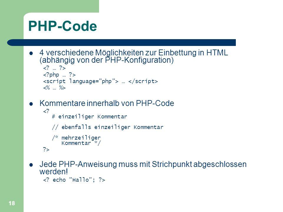 18 PHP-Code 4 verschiedene Möglichkeiten zur Einbettung in HTML (abhängig von der PHP-Konfiguration) … Kommentare innerhalb von PHP-Code <? # einzeili
