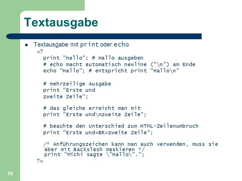 19 Textausgabe Textausgabe mit print oder echo <? print