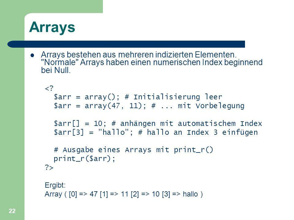 22 Arrays Arrays bestehen aus mehreren indizierten Elementen.