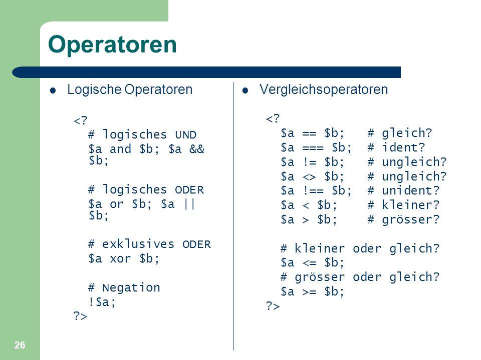 26 Operatoren Logische Operatoren <? # logisches UND $a and $b; $a && $b; # logisches ODER $a or $b; $a || $b; # exklusives ODER $a xor $b; # Negation