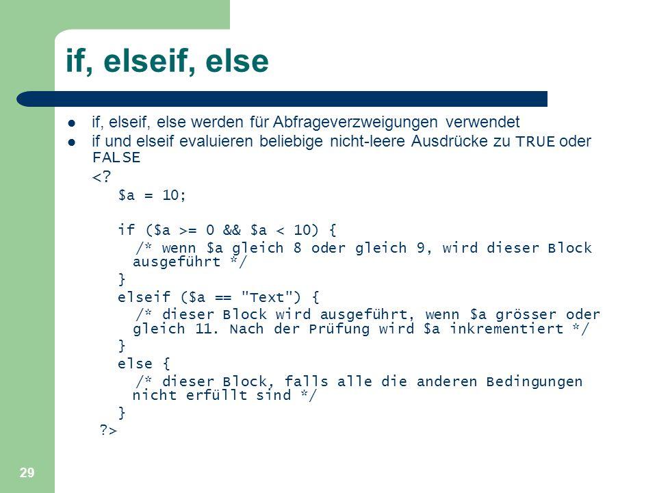 29 if, elseif, else if, elseif, else werden für Abfrageverzweigungen verwendet if und elseif evaluieren beliebige nicht-leere Ausdrücke zu TRUE oder F