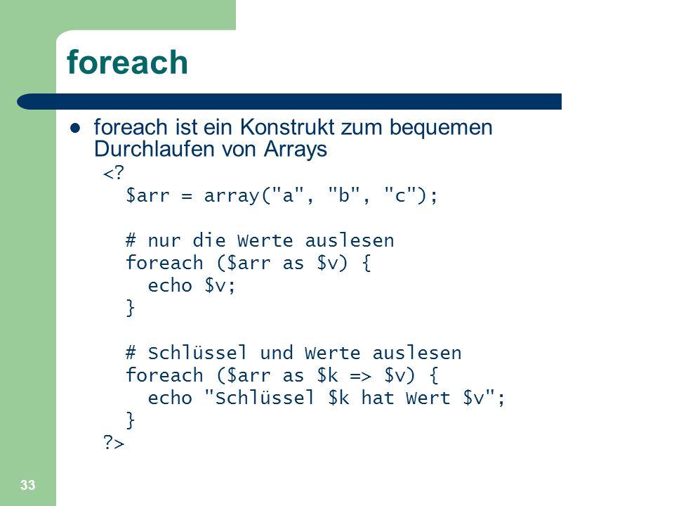 33 foreach foreach ist ein Konstrukt zum bequemen Durchlaufen von Arrays <? $arr = array(
