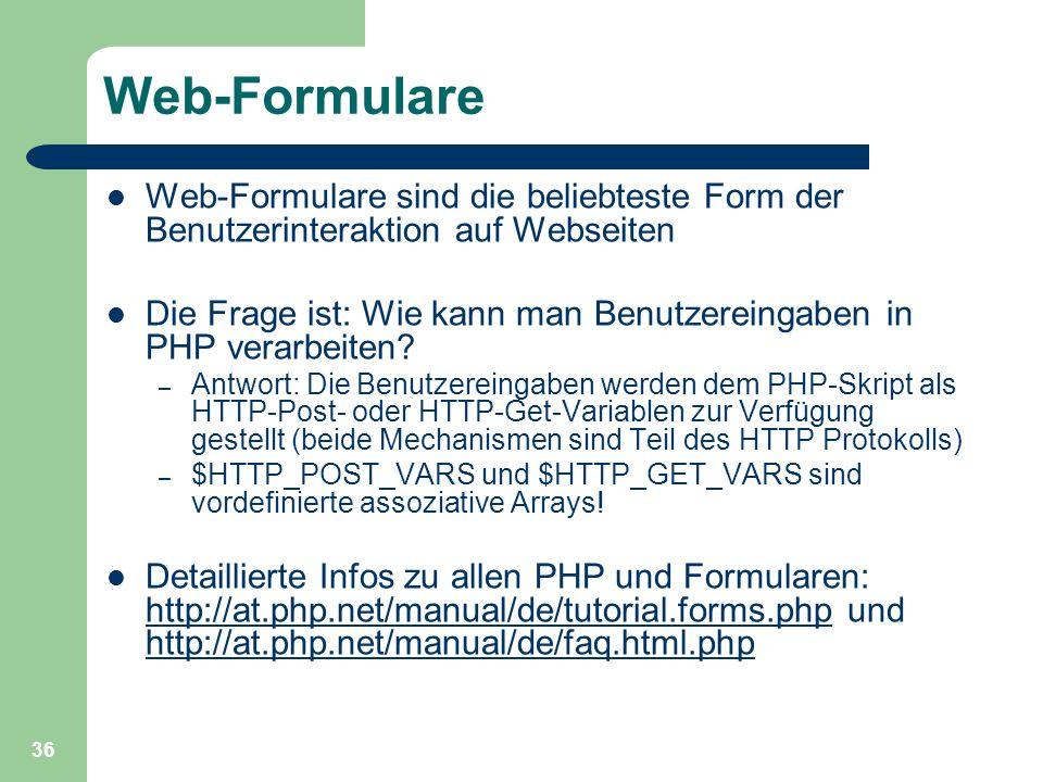 36 Web-Formulare Web-Formulare sind die beliebteste Form der Benutzerinteraktion auf Webseiten Die Frage ist: Wie kann man Benutzereingaben in PHP ver