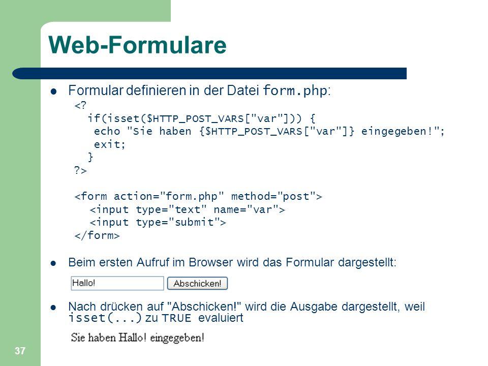 37 Web-Formulare Formular definieren in der Datei form.php : <? if(isset($HTTP_POST_VARS[