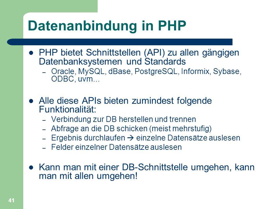 41 Datenanbindung in PHP PHP bietet Schnittstellen (API) zu allen gängigen Datenbanksystemen und Standards – Oracle, MySQL, dBase, PostgreSQL, Informi