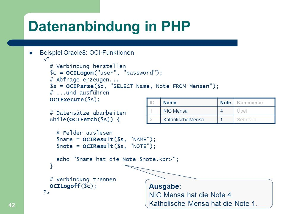 42 Datenanbindung in PHP Beispiel Oracle8: OCI-Funktionen <? # Verbindung herstellen $c = OCILogon(