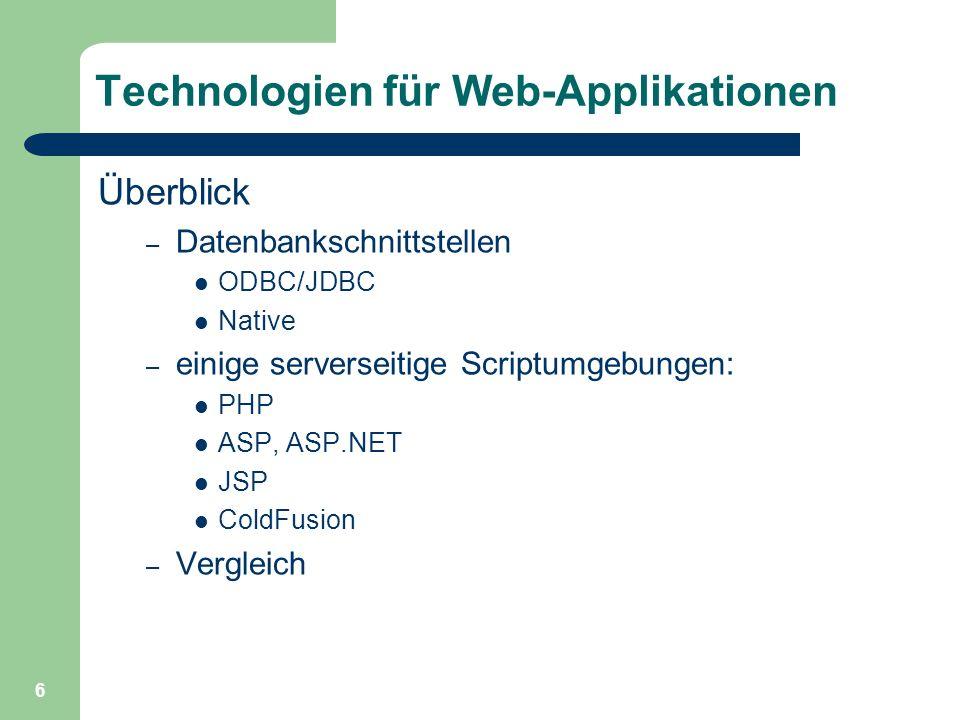 6 Technologien für Web-Applikationen Überblick – Datenbankschnittstellen ODBC/JDBC Native – einige serverseitige Scriptumgebungen: PHP ASP, ASP.NET JS