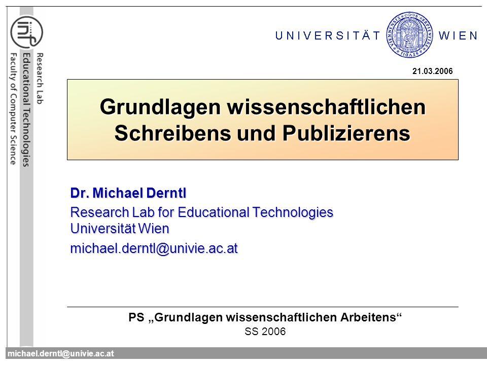 michael.derntl@univie.ac.at22 Publizieren: Konferenz Publizieren verbunden mit Präsentieren auch Work-in-Progress, Demos, Posters,...