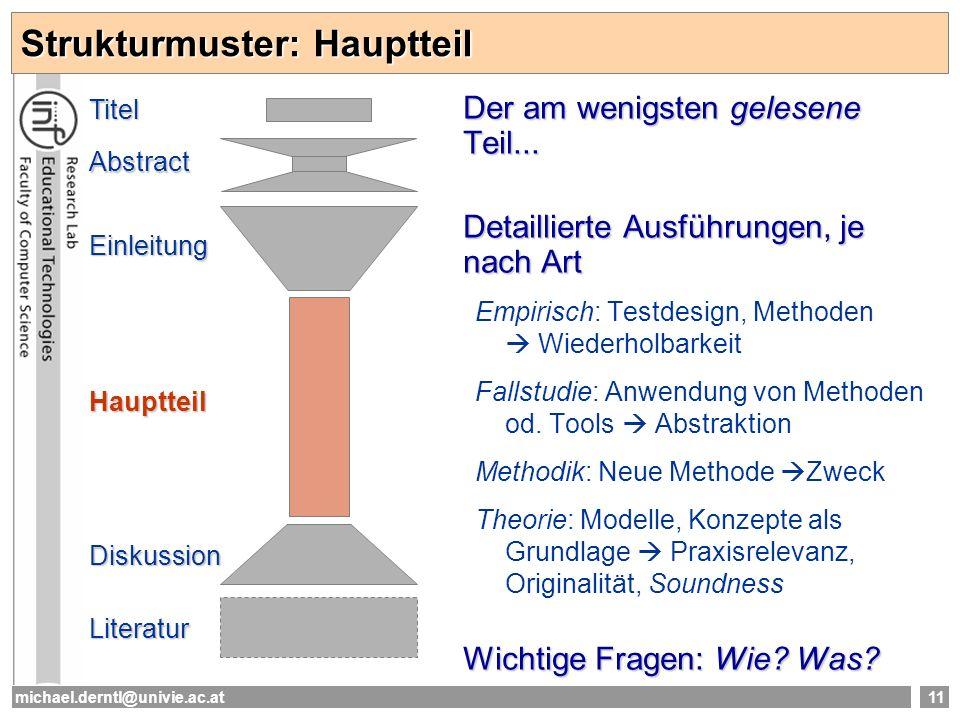 michael.derntl@univie.ac.at11 Strukturmuster: Hauptteil Der am wenigsten gelesene Teil... Detaillierte Ausführungen, je nach Art Empirisch: Testdesign