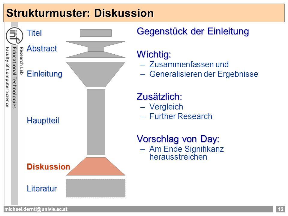 michael.derntl@univie.ac.at12 Strukturmuster: Diskussion Gegenstück der Einleitung Wichtig: –Zusammenfassen und –Generalisieren der ErgebnisseZusätzli