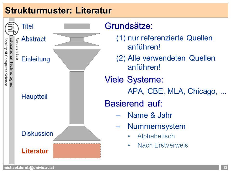 michael.derntl@univie.ac.at13 Strukturmuster: Literatur Grundsätze: (1)nur referenzierte Quellen anführen! (2)Alle verwendeten Quellen anführen! Viele