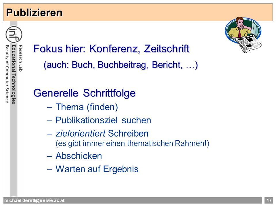 michael.derntl@univie.ac.at17 Publizieren Fokus hier: Konferenz, Zeitschrift (auch: Buch, Buchbeitrag, Bericht, …) Generelle Schrittfolge –Thema (find