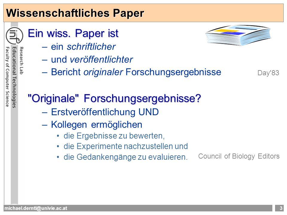 michael.derntl@univie.ac.at3 Wissenschaftliches Paper Ein wiss. Paper ist –ein schriftlicher –und veröffentlichter –Bericht originaler Forschungsergeb