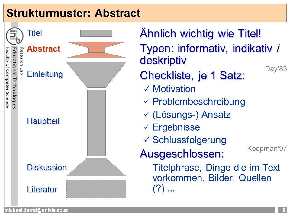 michael.derntl@univie.ac.at9 Strukturmuster: Abstract Ähnlich wichtig wie Titel! Typen: informativ, indikativ / deskriptiv Checkliste, je 1 Satz: Moti