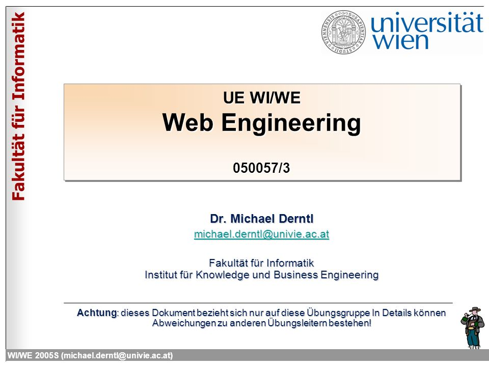Fakultät für Informatik WI/WE 2005S (michael.derntl@univie.ac.at) UE WI/WE Web Engineering 050057/3 Dr.